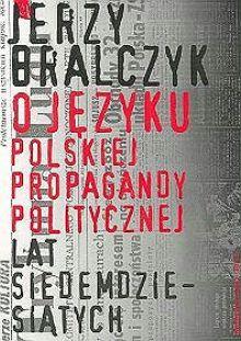 O-jezyku-polskiej-propagandy-politycznej-lat-siedemdziesiatych_Jerzy-Bralczyk,images_product,3,83-88542-13-3